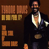Do You Feel It-The Real Soul Of Tyrone Davis 1