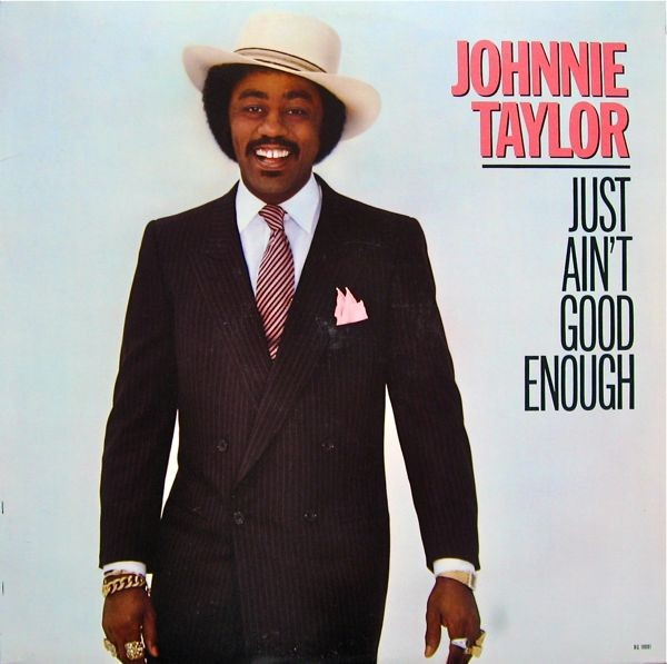 Johnnie Taylor Just Aint Good Enough
