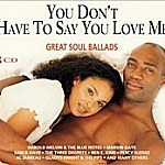 You Don'T Have To Say You Love Me - Great Soul Ballads