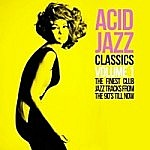 Acid Jazz Classics - The Finest Club Jazz Tracks From The 90'S Till Now