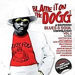 Blame It On The Dogg A Southern & Soul Compilation Vol 1