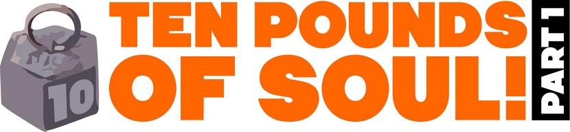 ten piunds of soul part 1